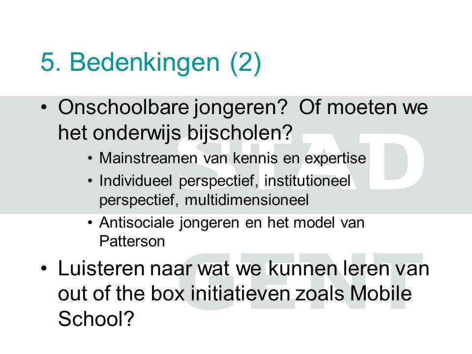 5. Bedenkingen (2) Onschoolbare jongeren Of moeten we het onderwijs bijscholen Mainstreamen van kennis en expertise.