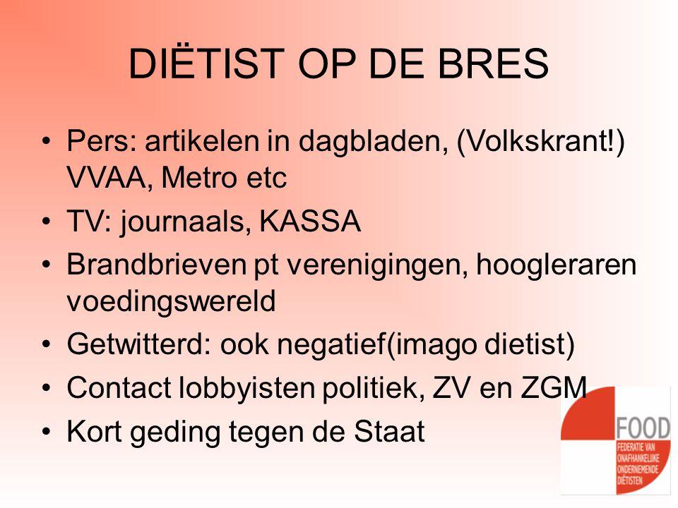 DIËTIST OP DE BRES Pers: artikelen in dagbladen, (Volkskrant!) VVAA, Metro etc. TV: journaals, KASSA.