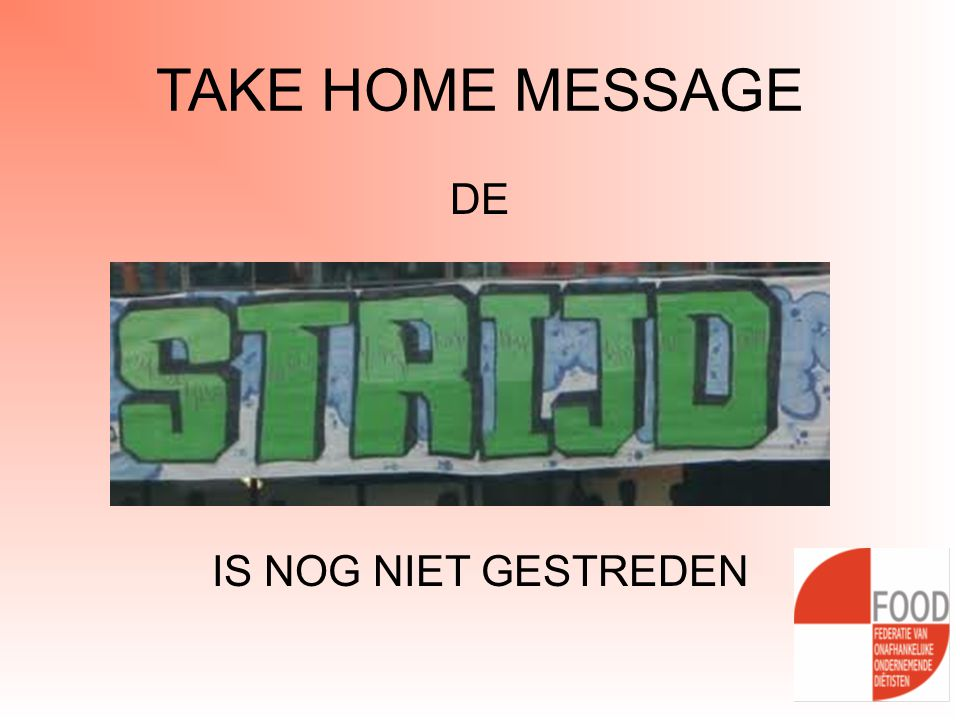 TAKE HOME MESSAGE DE IS NOG NIET GESTREDEN