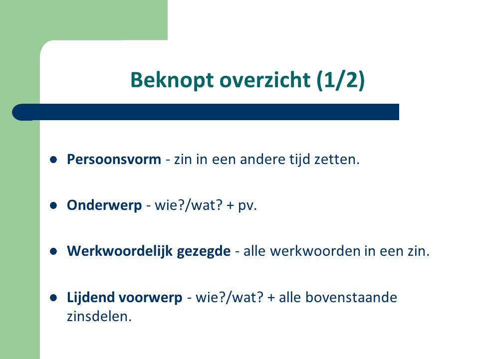 Beknopt overzicht (1/2) Persoonsvorm - zin in een andere tijd zetten.
