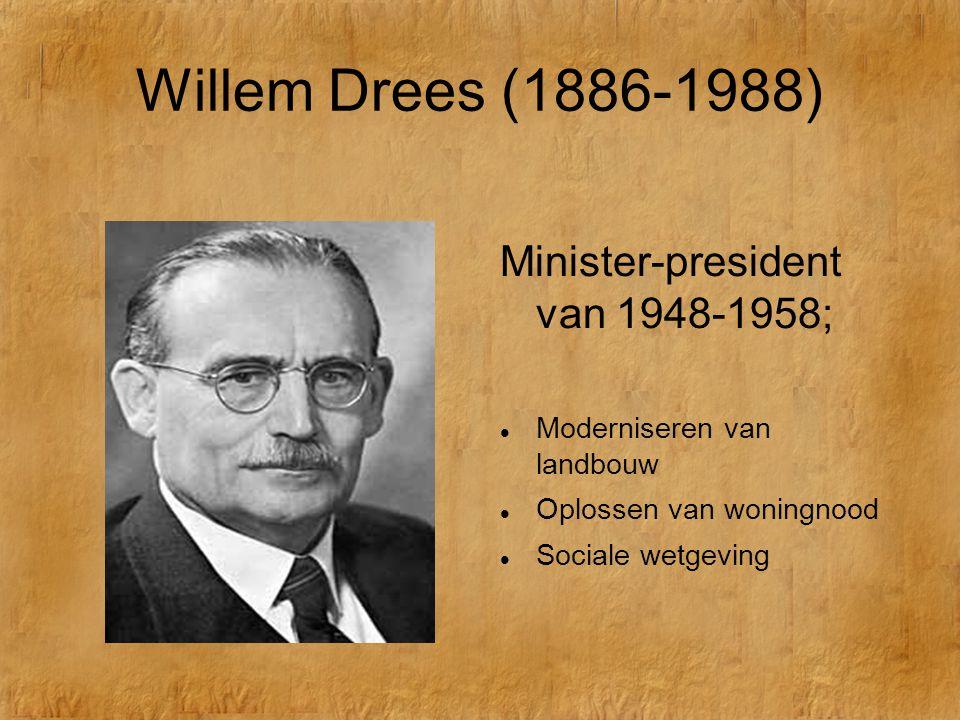 Willem Drees (1886-1988) Minister-president van 1948-1958;