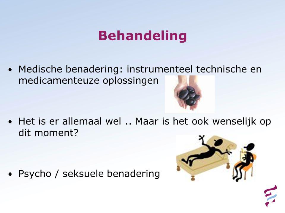 Behandeling Medische benadering: instrumenteel technische en medicamenteuze oplossingen.