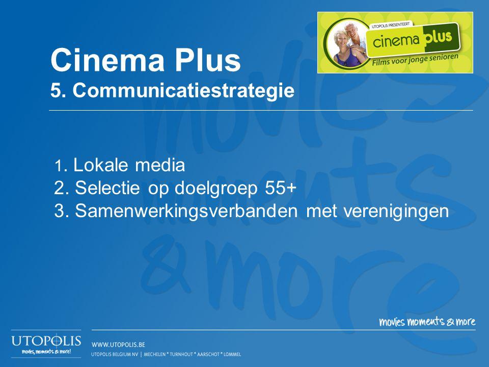 Cinema Plus 5. Communicatiestrategie 2. Selectie op doelgroep 55+