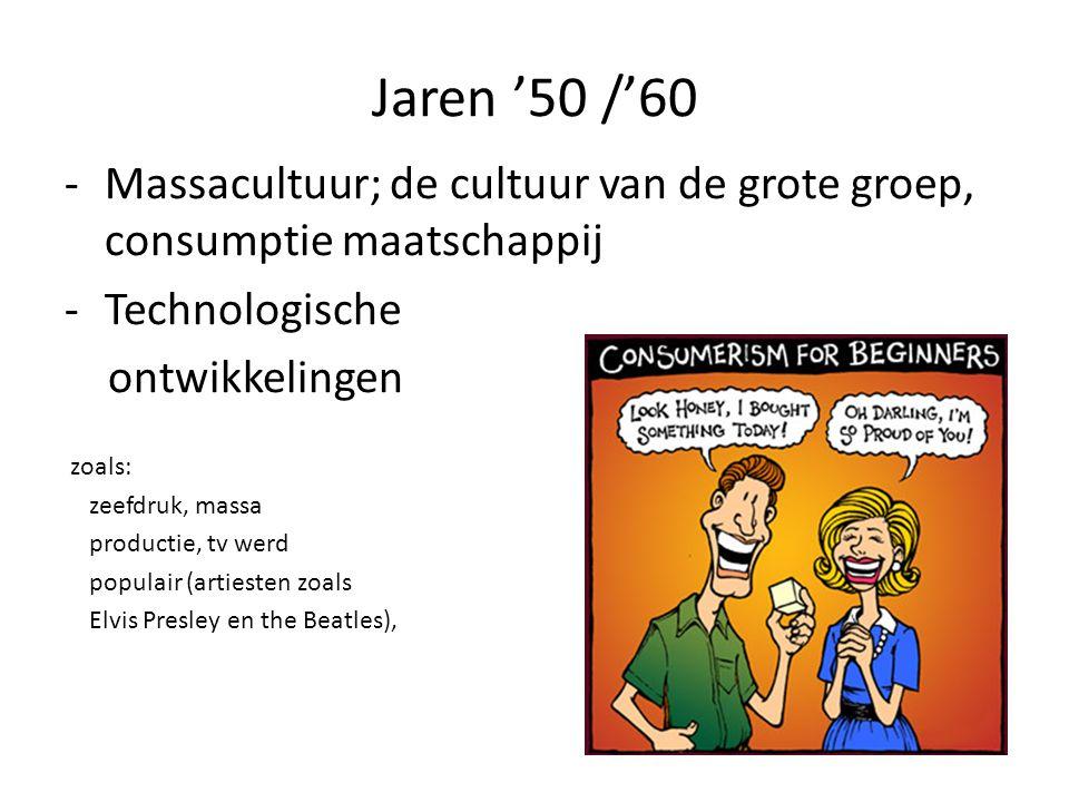 Jaren '50 /'60 Massacultuur; de cultuur van de grote groep, consumptie maatschappij. Technologische.