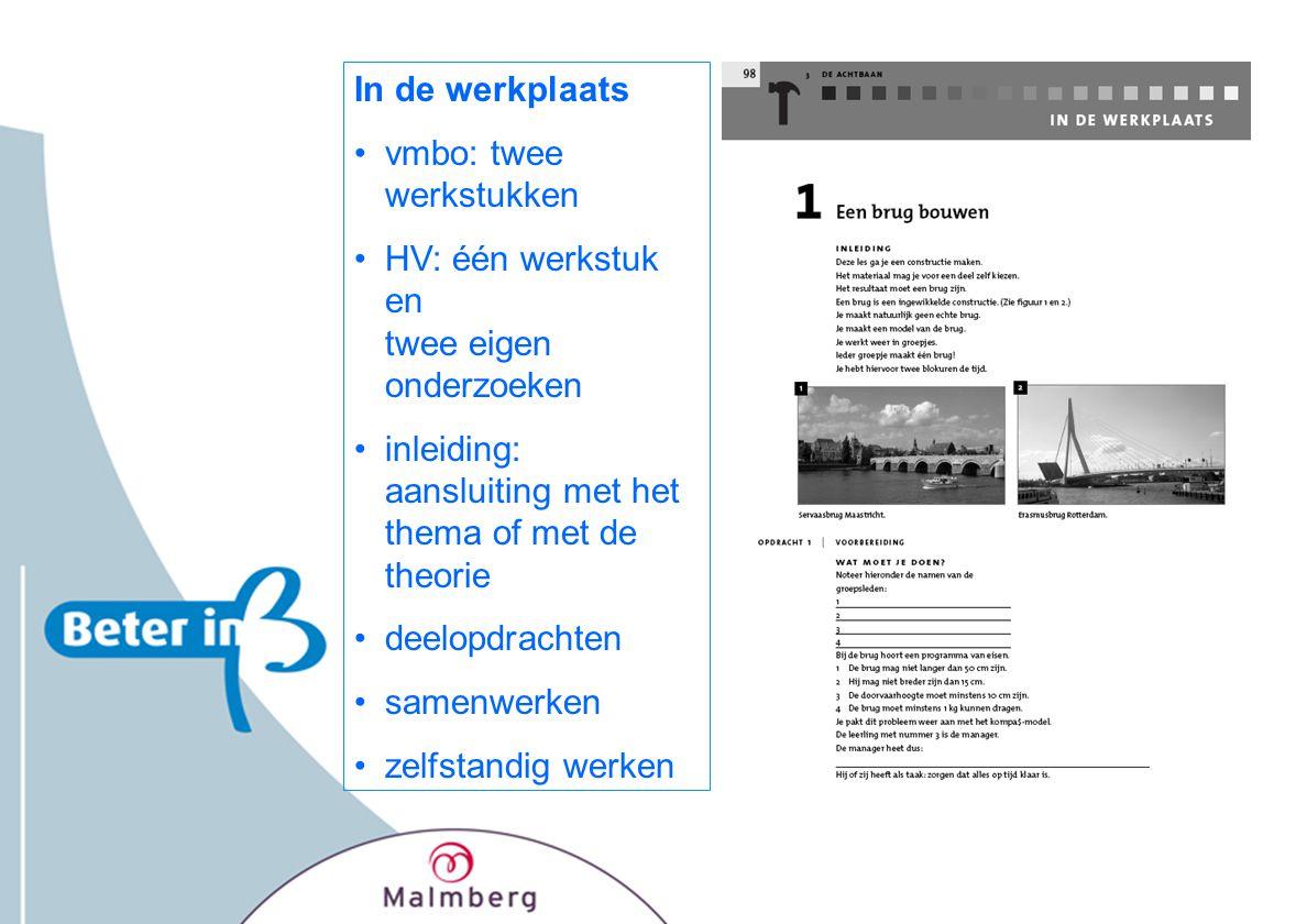 In de werkplaats vmbo: twee werkstukken. HV: één werkstuk en twee eigen onderzoeken. inleiding: aansluiting met het thema of met de theorie.