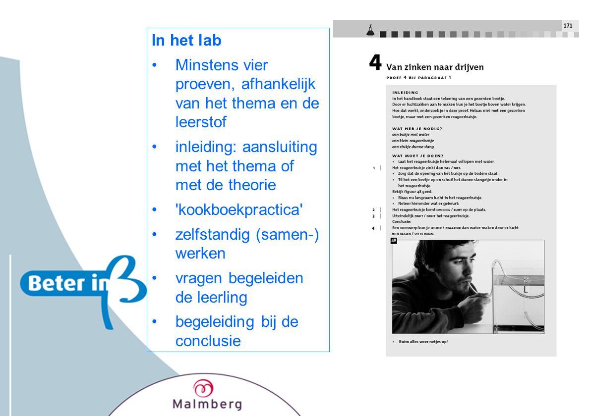 In het lab Minstens vier proeven, afhankelijk van het thema en de leerstof. inleiding: aansluiting met het thema of met de theorie.