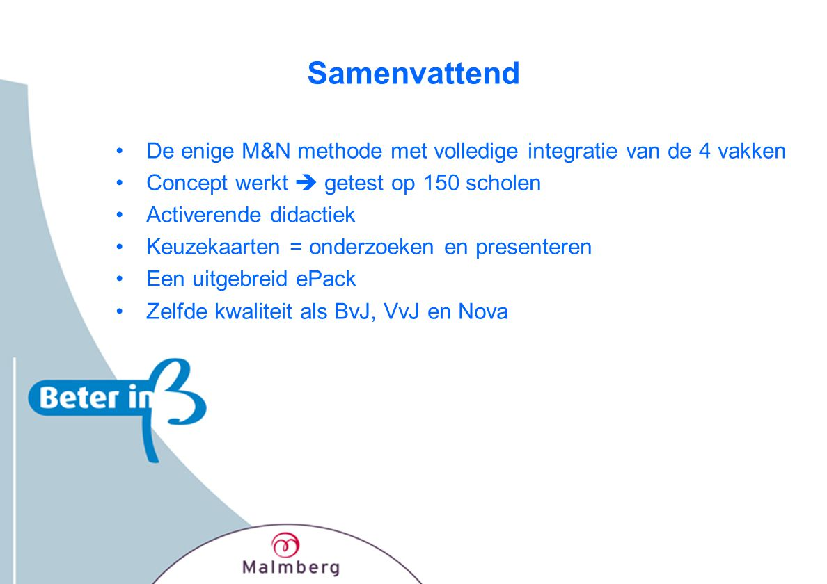 Samenvattend De enige M&N methode met volledige integratie van de 4 vakken. Concept werkt  getest op 150 scholen.