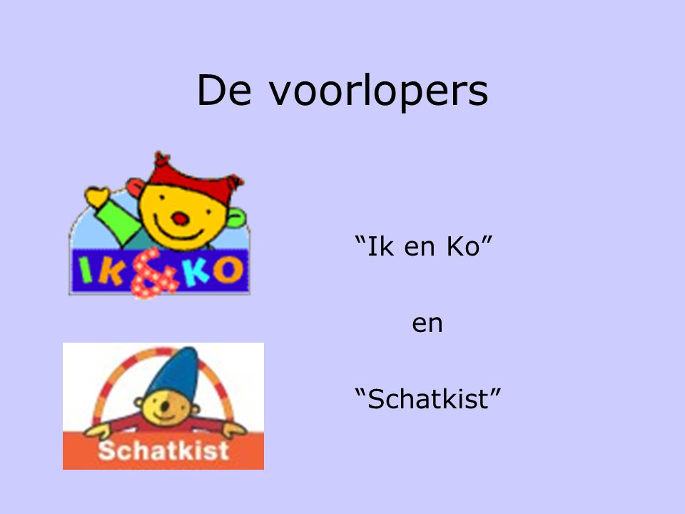 De voorlopers Ik en Ko en Schatkist