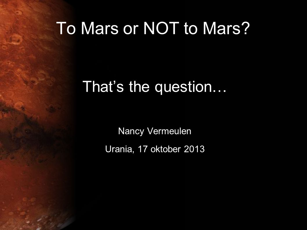 To Mars or NOT to Mars That's the question… Nancy Vermeulen