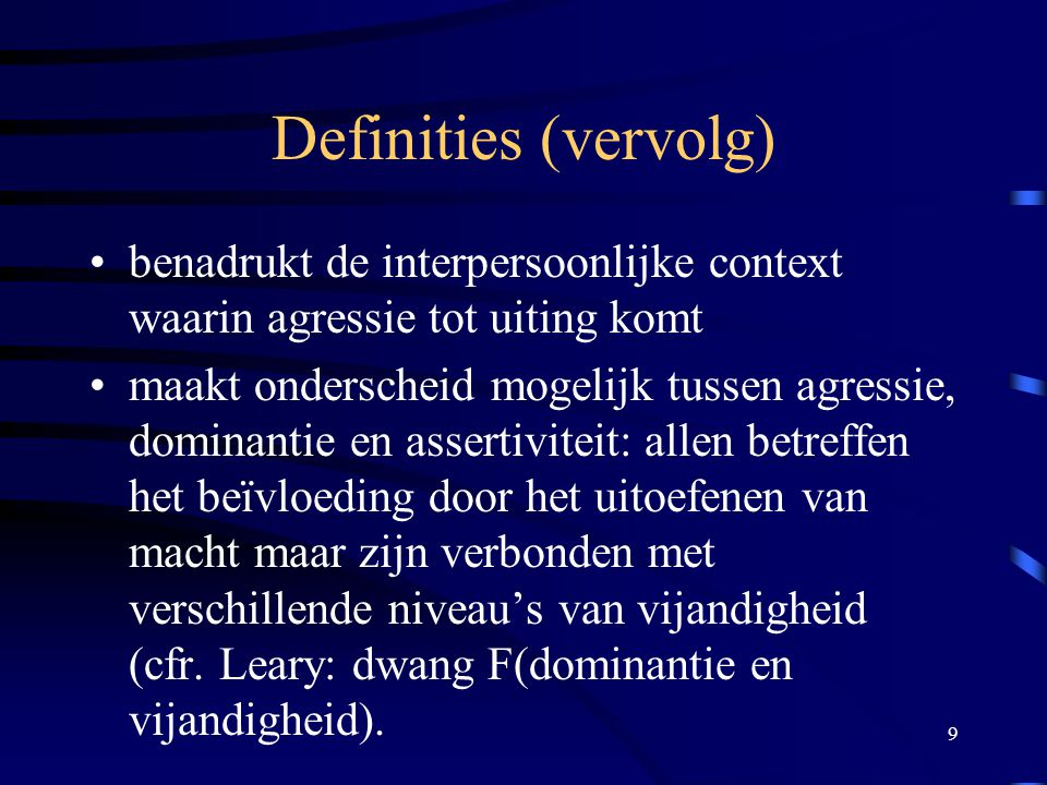 Definities (vervolg) benadrukt de interpersoonlijke context waarin agressie tot uiting komt.