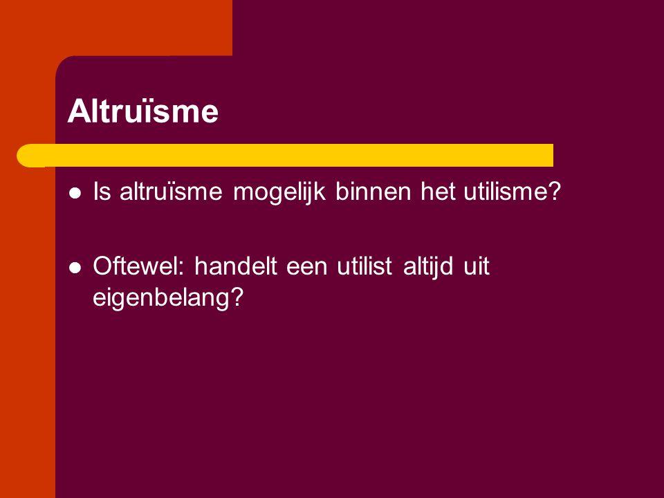 Altruïsme Is altruïsme mogelijk binnen het utilisme