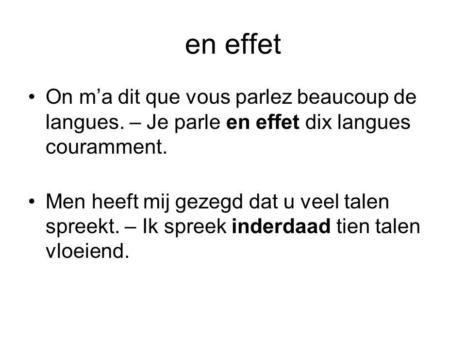 en effet On m'a dit que vous parlez beaucoup de langues. – Je parle en effet dix langues couramment.