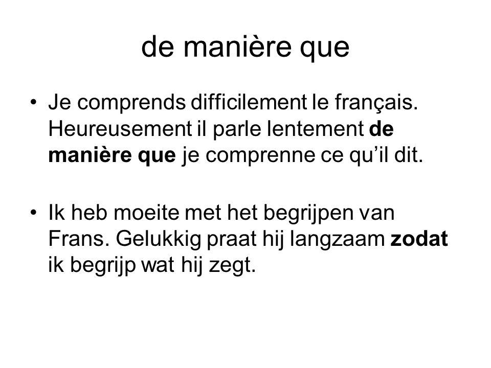 de manière que Je comprends difficilement le français. Heureusement il parle lentement de manière que je comprenne ce qu'il dit.