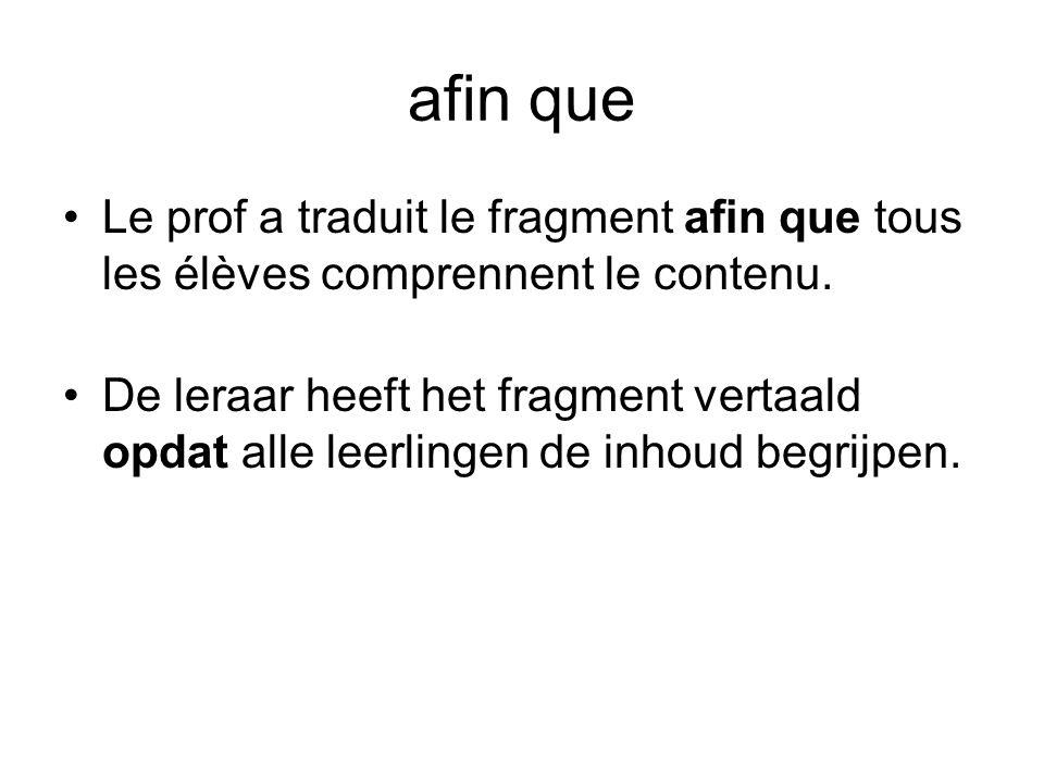 afin que Le prof a traduit le fragment afin que tous les élèves comprennent le contenu.