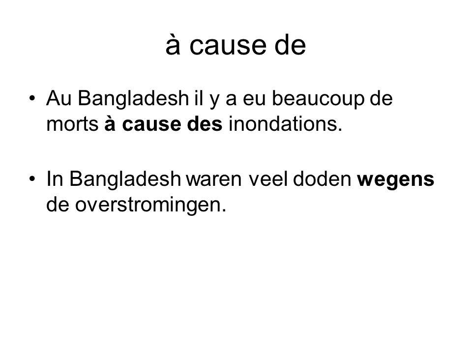 à cause de Au Bangladesh il y a eu beaucoup de morts à cause des inondations.