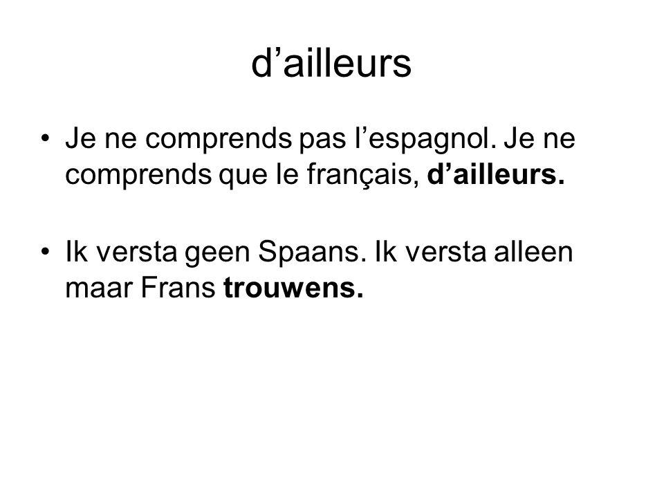 d'ailleurs Je ne comprends pas l'espagnol. Je ne comprends que le français, d'ailleurs.