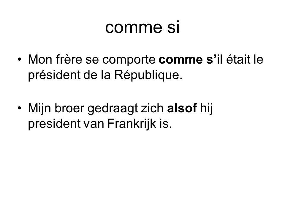 comme si Mon frère se comporte comme s'il était le président de la République.