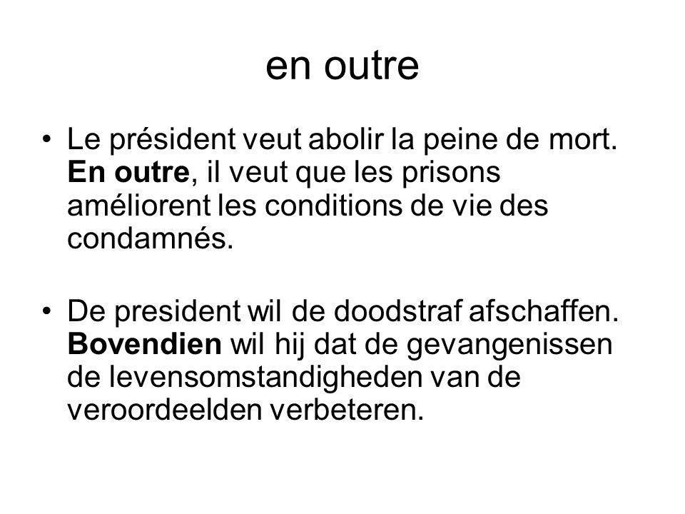 en outre Le président veut abolir la peine de mort. En outre, il veut que les prisons améliorent les conditions de vie des condamnés.