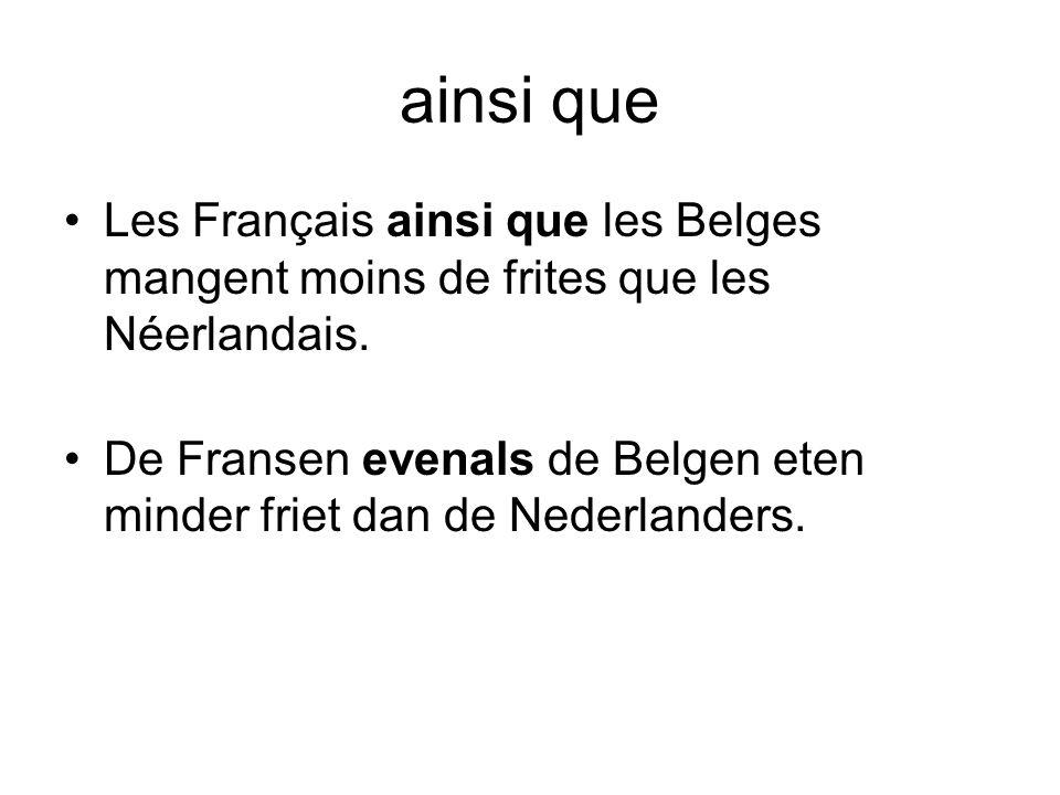 ainsi que Les Français ainsi que les Belges mangent moins de frites que les Néerlandais.