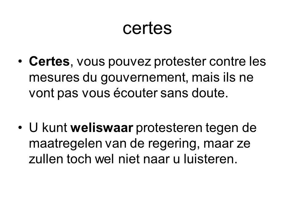 certes Certes, vous pouvez protester contre les mesures du gouvernement, mais ils ne vont pas vous écouter sans doute.