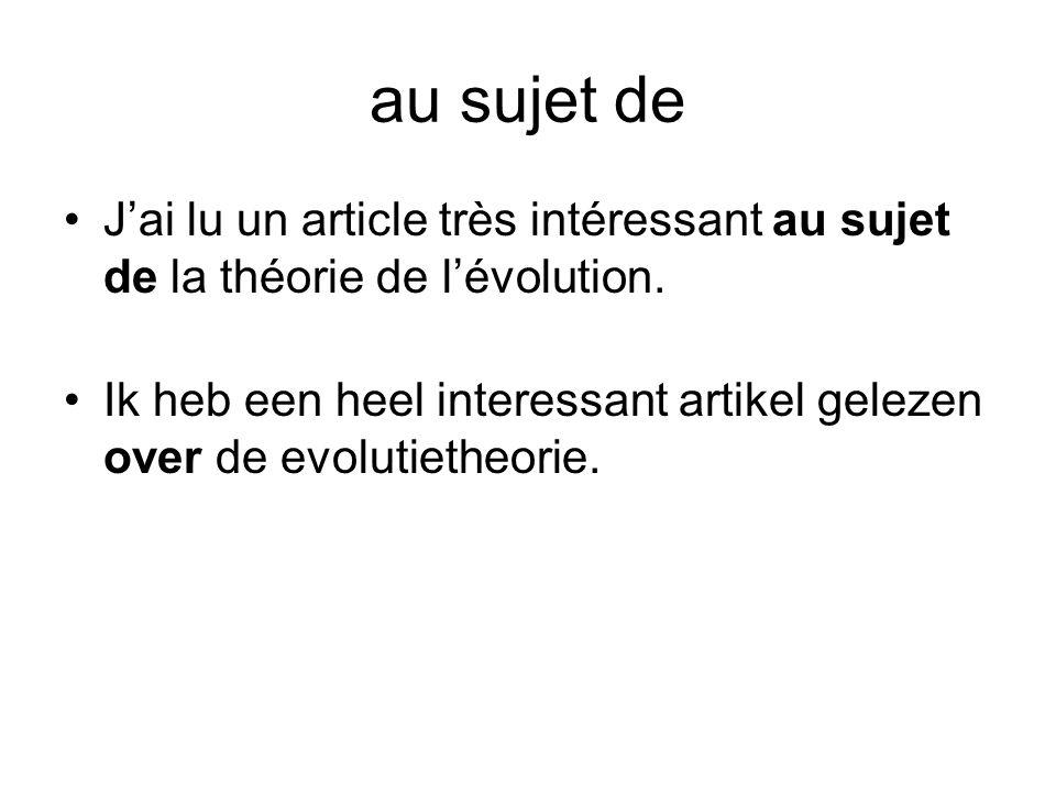 au sujet de J'ai lu un article très intéressant au sujet de la théorie de l'évolution.