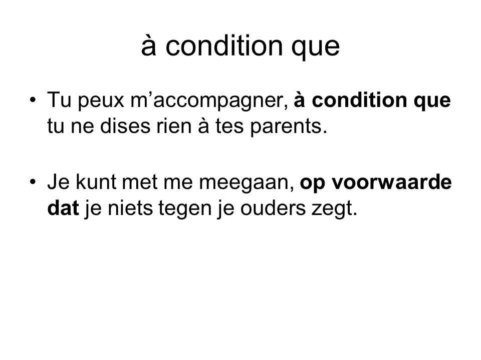 à condition que Tu peux m'accompagner, à condition que tu ne dises rien à tes parents.