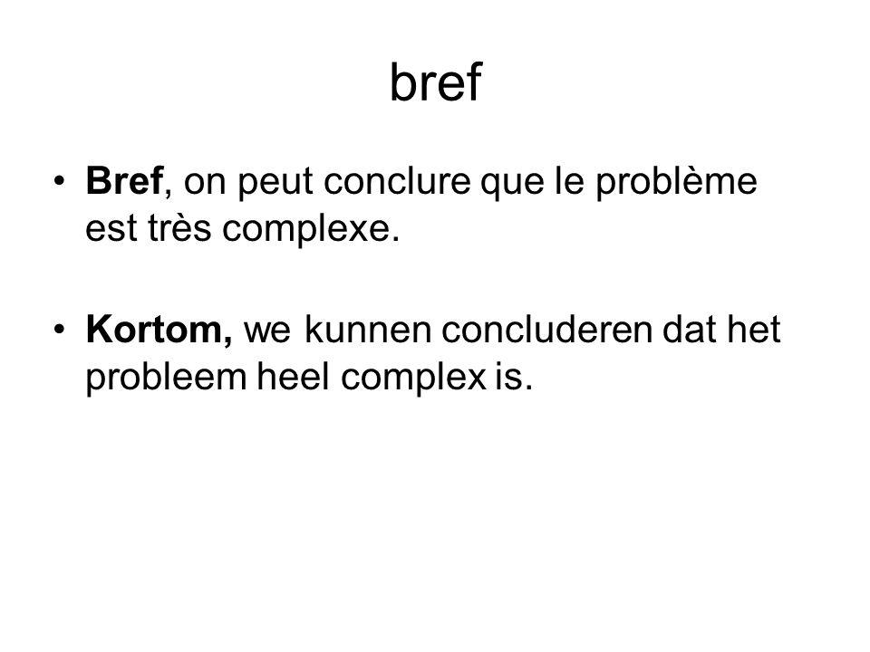 bref Bref, on peut conclure que le problème est très complexe.