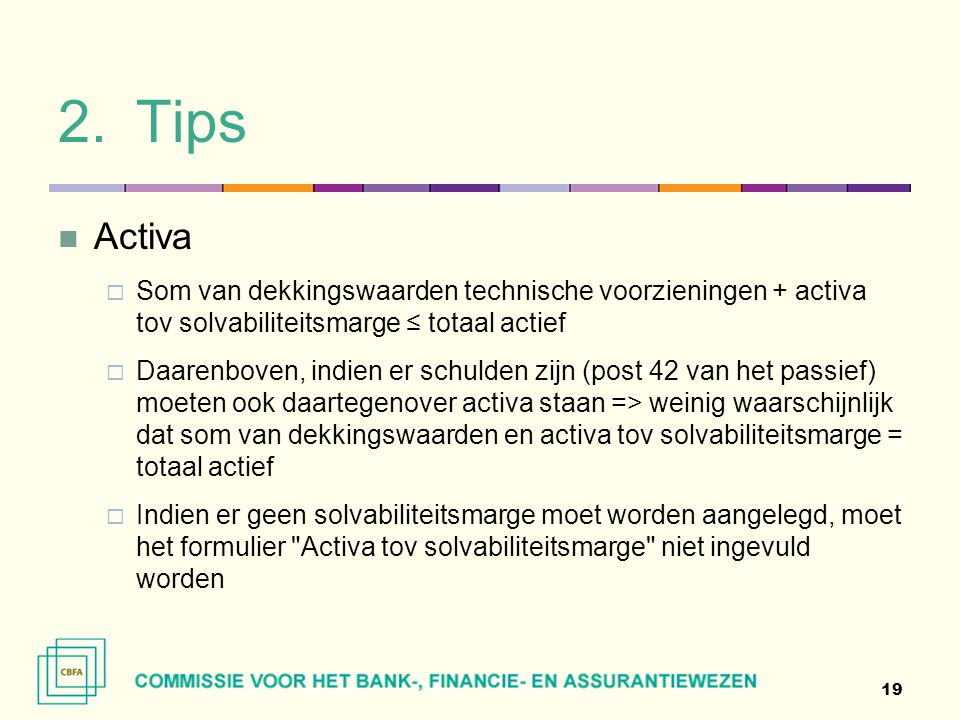Tips Activa. Som van dekkingswaarden technische voorzieningen + activa tov solvabiliteitsmarge ≤ totaal actief.