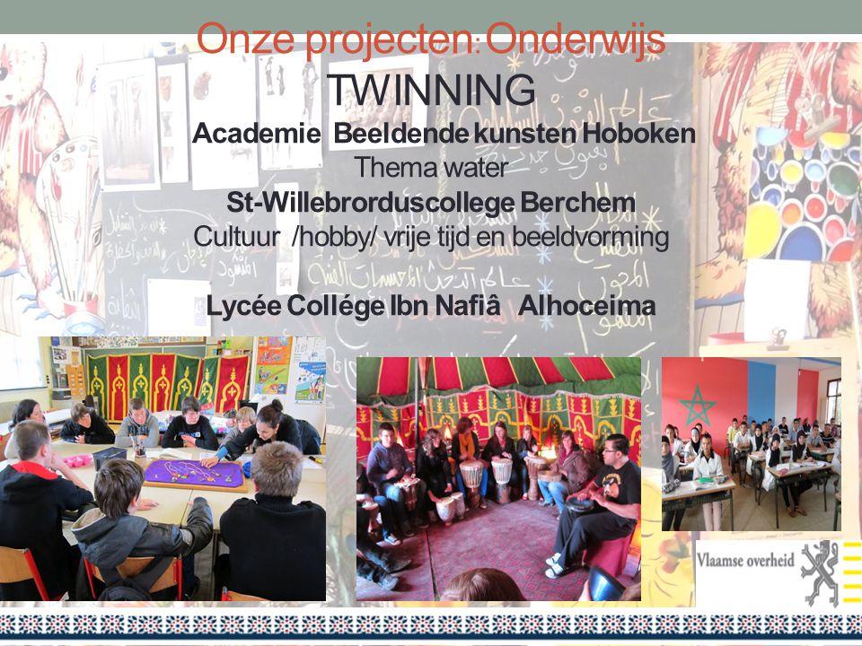 Onze projecten: Onderwijs TWINNING Academie Beeldende kunsten Hoboken Thema water St-Willebrorduscollege Berchem Cultuur /hobby/ vrije tijd en beeldvorming Lycée Collége Ibn Nafiâ Alhoceima