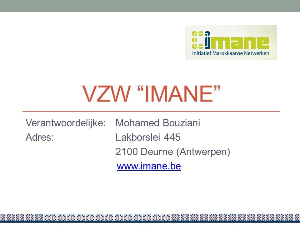 VZW IMANE Verantwoordelijke: Mohamed Bouziani Adres: Lakborslei 445