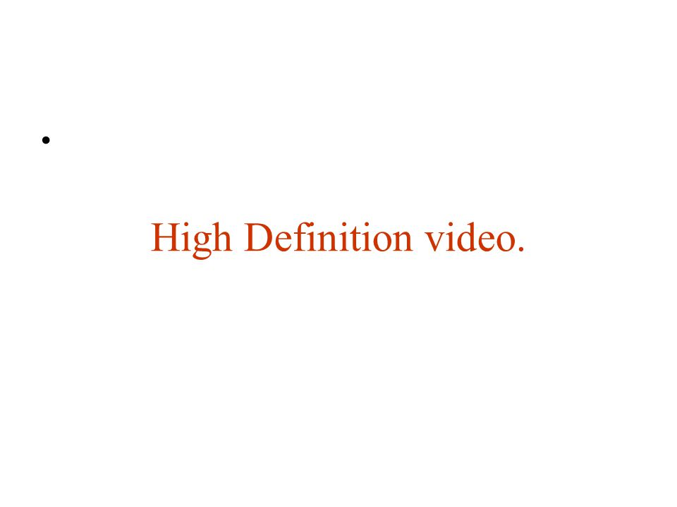 High Definition video.
