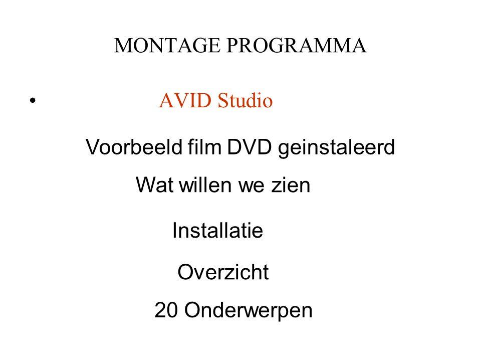 MONTAGE PROGRAMMA AVID Studio. Voorbeeld film DVD geinstaleerd. Wat willen we zien. Installatie.