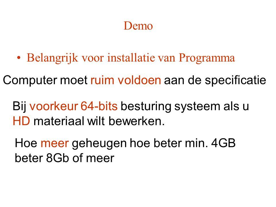 Demo Belangrijk voor installatie van Programma. Computer moet ruim voldoen aan de specificatie. Bij voorkeur 64-bits besturing systeem als u.