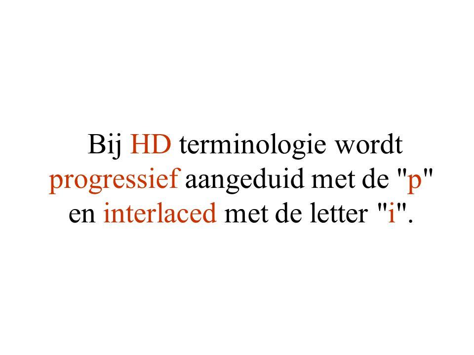 Bij HD terminologie wordt progressief aangeduid met de p en interlaced met de letter i .