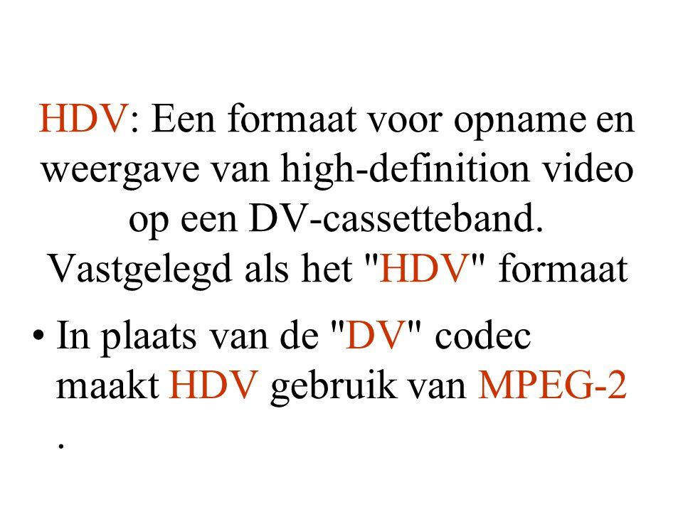 HDV: Een formaat voor opname en weergave van high-definition video op een DV-cassetteband. Vastgelegd als het HDV formaat
