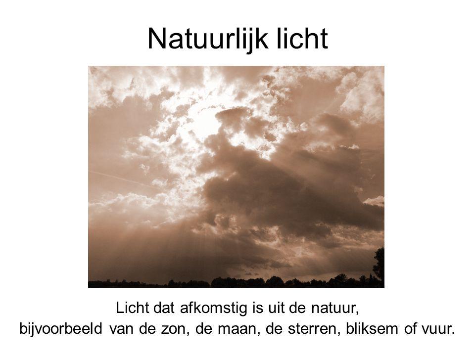 Natuurlijk licht Licht dat afkomstig is uit de natuur,