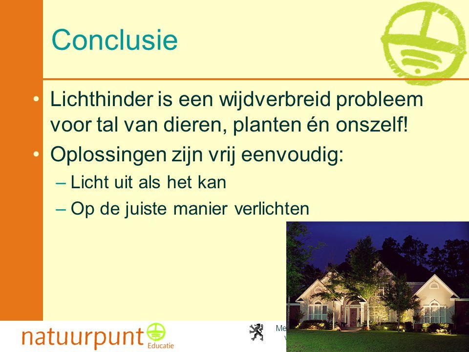 Conclusie Lichthinder is een wijdverbreid probleem voor tal van dieren, planten én onszelf! Oplossingen zijn vrij eenvoudig: