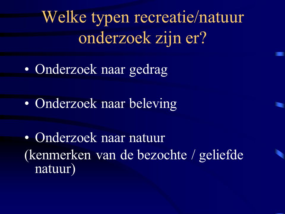Welke typen recreatie/natuur onderzoek zijn er