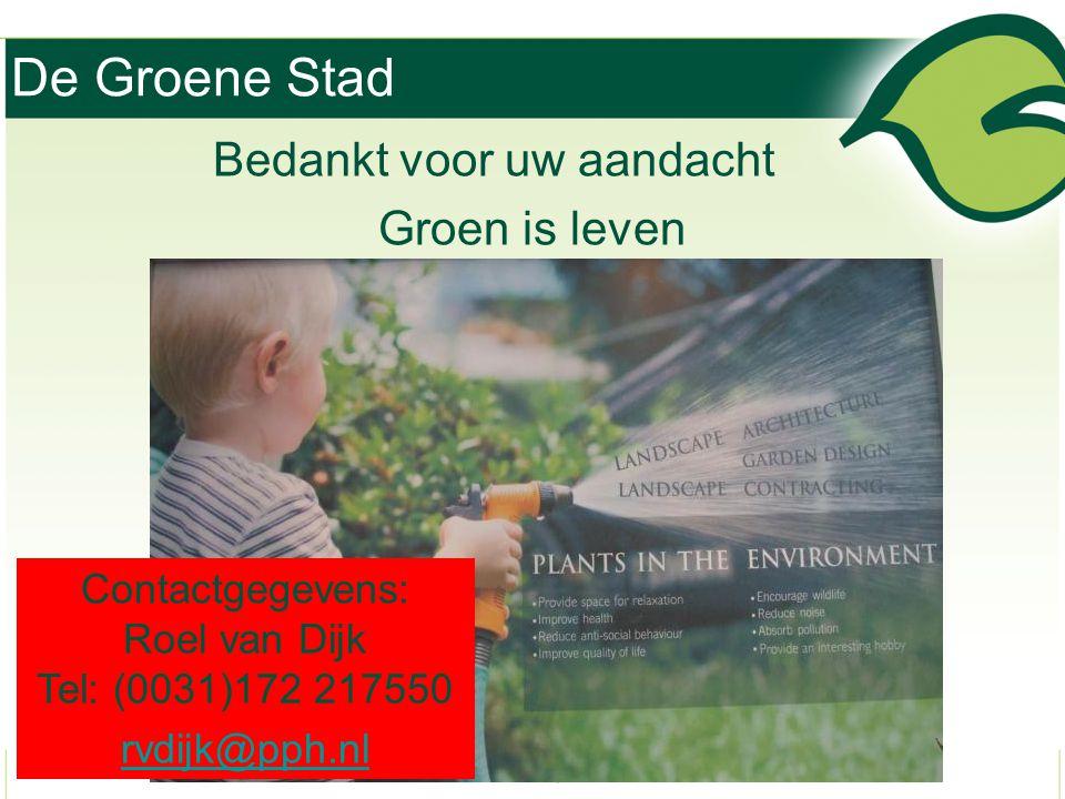 De Groene Stad Bedankt voor uw aandacht Groen is leven