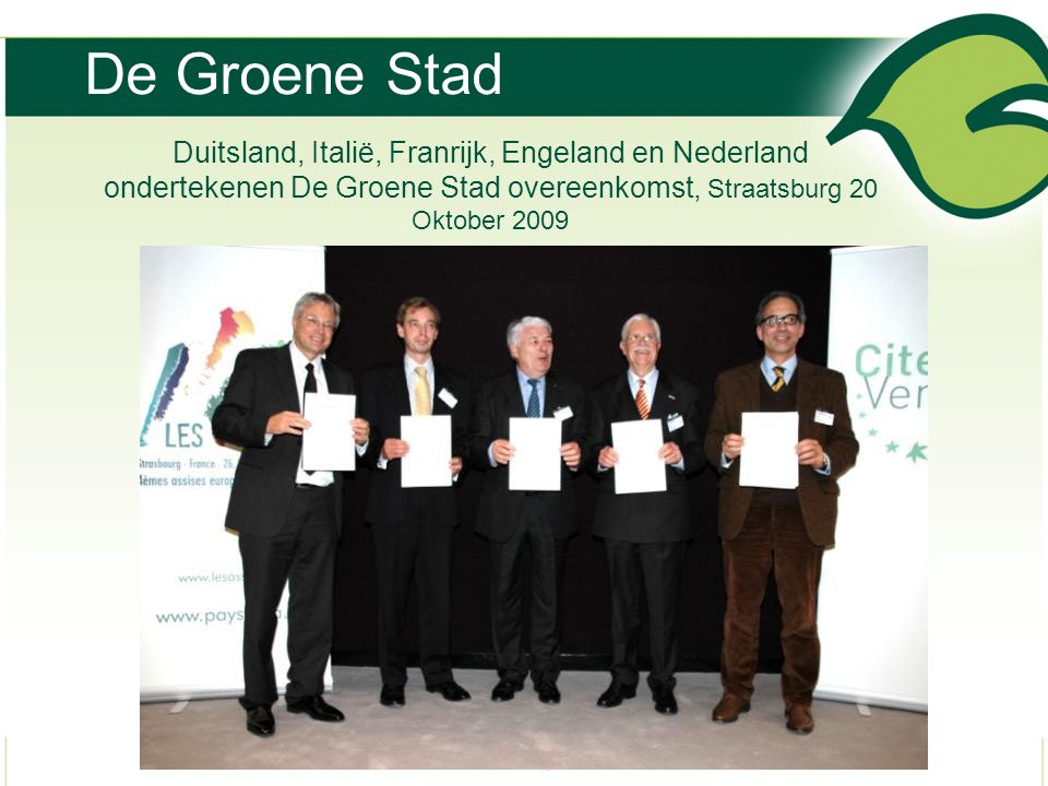 De Groene Stad Duitsland, Italië, Franrijk, Engeland en Nederland ondertekenen De Groene Stad overeenkomst, Straatsburg 20 Oktober 2009.