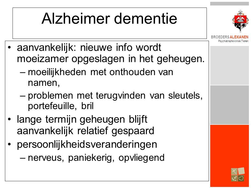 Alzheimer dementie aanvankelijk: nieuwe info wordt moeizamer opgeslagen in het geheugen. moeilijkheden met onthouden van namen,