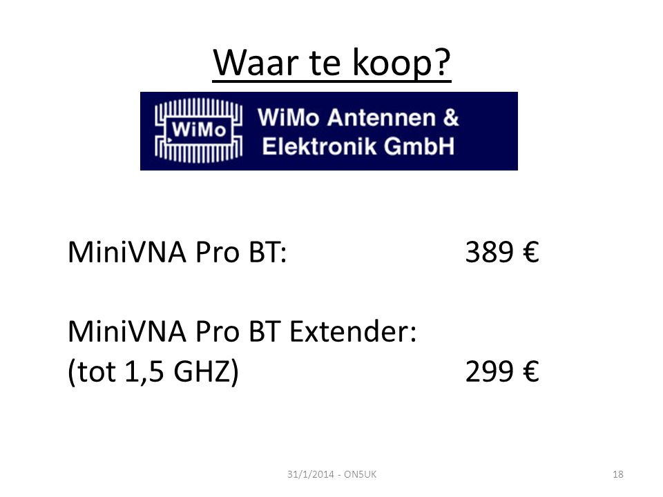 Waar te koop MiniVNA Pro BT: 389 € MiniVNA Pro BT Extender: