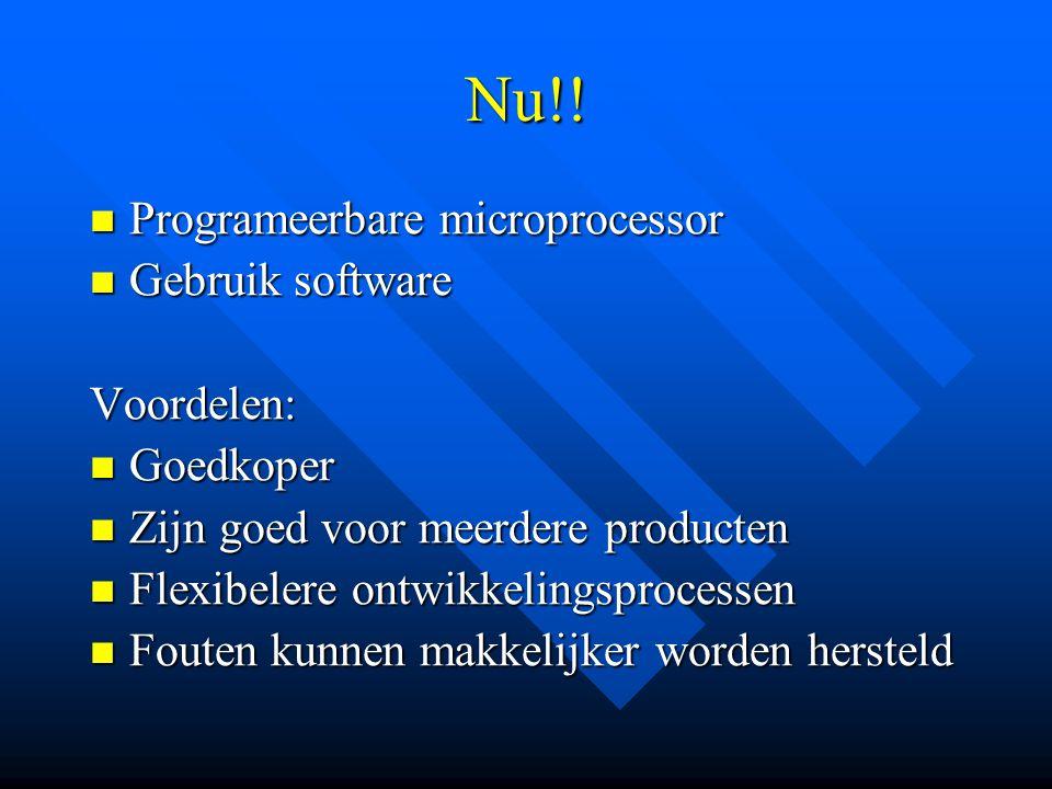 Nu!! Programeerbare microprocessor Gebruik software Voordelen: