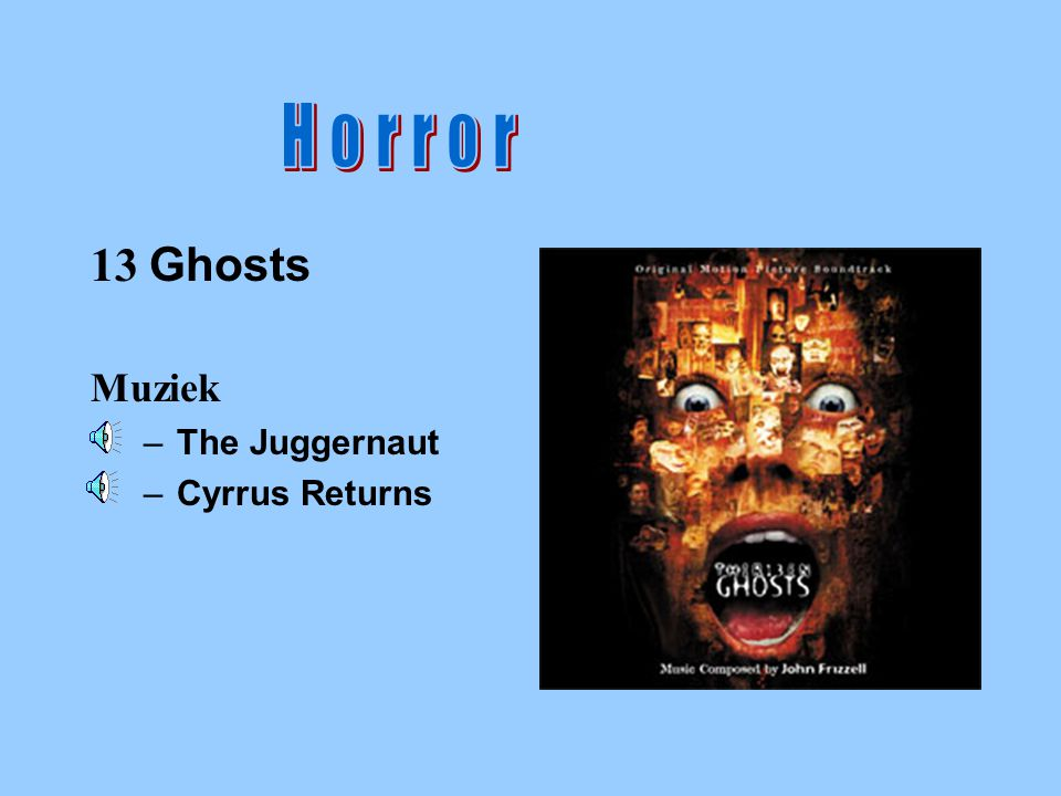 Horror Horror 13 Ghosts Muziek The Juggernaut Cyrrus Returns