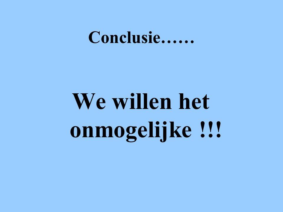 We willen het onmogelijke !!!