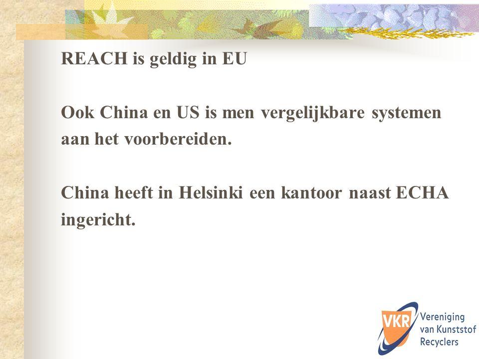 REACH is geldig in EU Ook China en US is men vergelijkbare systemen. aan het voorbereiden. China heeft in Helsinki een kantoor naast ECHA.