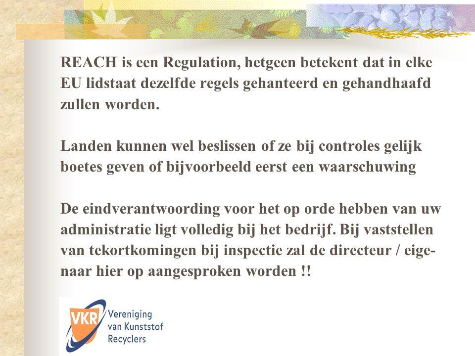 REACH is een Regulation, hetgeen betekent dat in elke