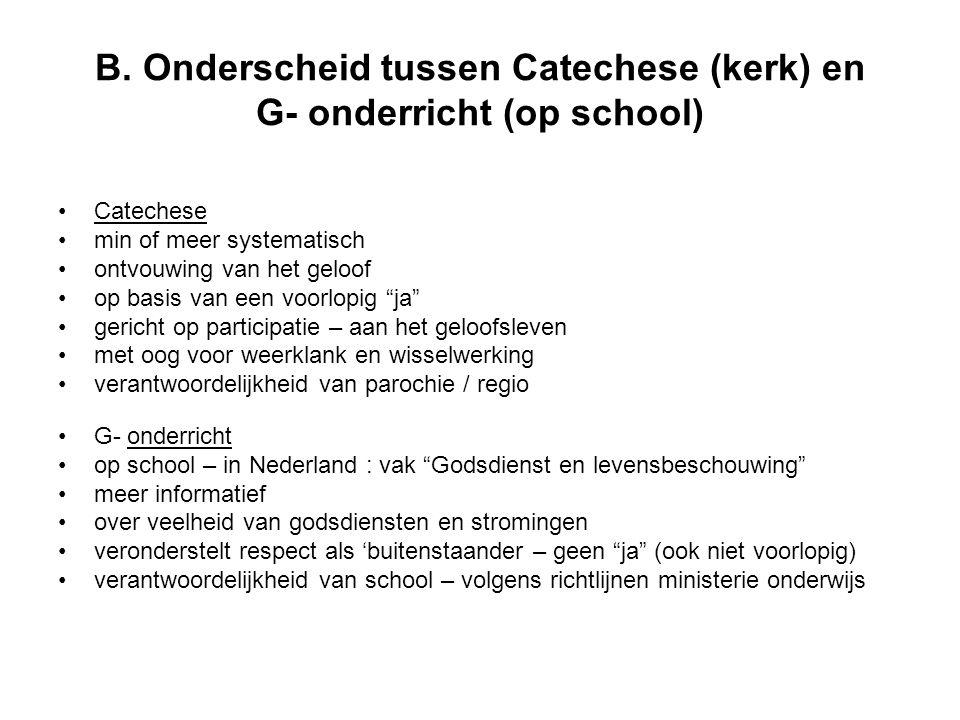 B. Onderscheid tussen Catechese (kerk) en G- onderricht (op school)