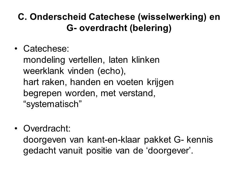 C. Onderscheid Catechese (wisselwerking) en G- overdracht (belering)