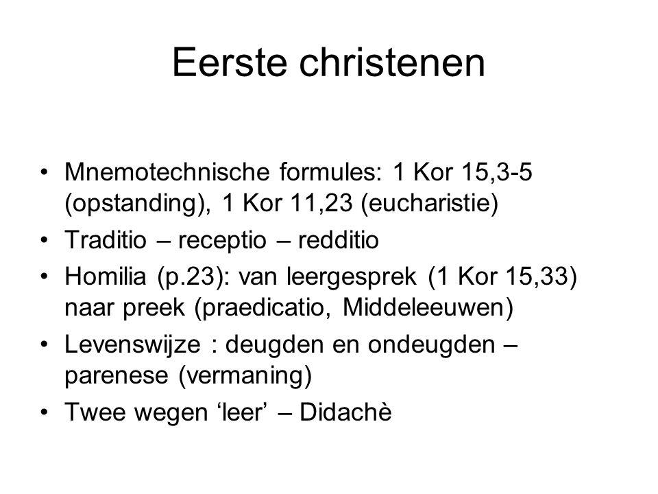 Eerste christenen Mnemotechnische formules: 1 Kor 15,3-5 (opstanding), 1 Kor 11,23 (eucharistie) Traditio – receptio – redditio.
